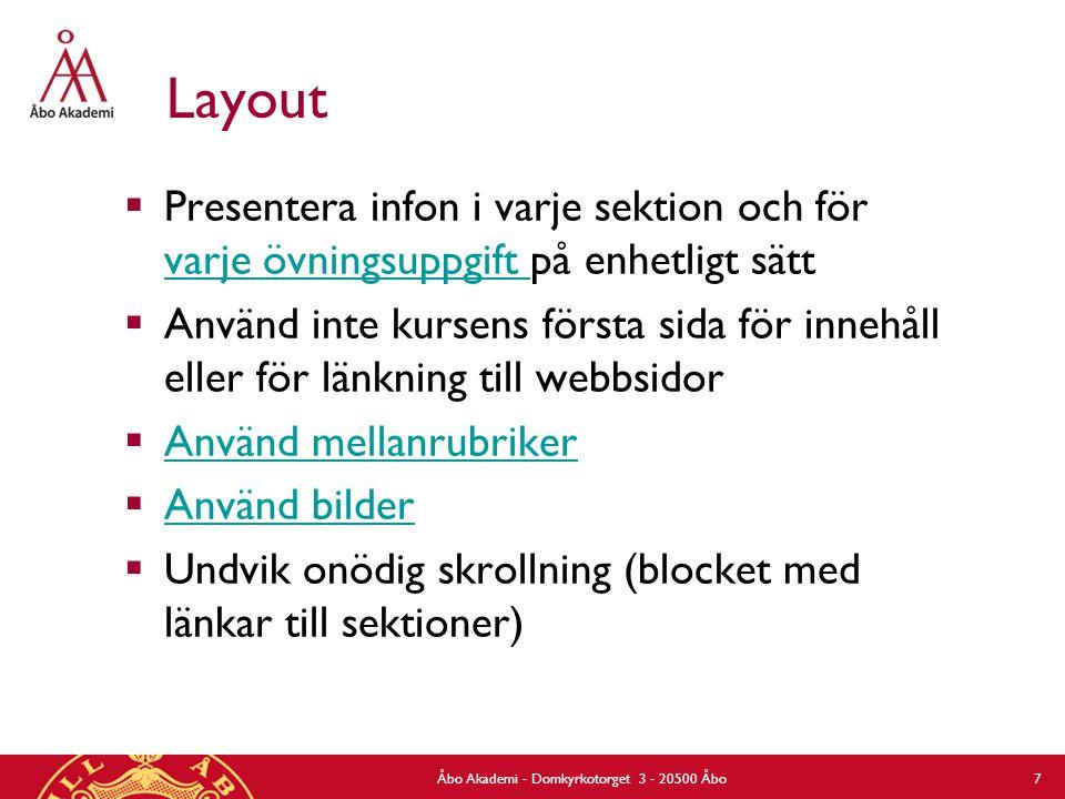 Layout  Presentera infon i varje sektion och för varje övningsuppgift på enhetligt sätt varje övningsuppgift  Använd inte kursens första sida för in