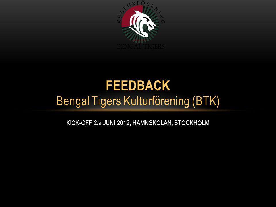 KICK-OFF 2:a JUNI 2012, HAMNSKOLAN, STOCKHOLM FEEDBACK Bengal Tigers Kulturförening (BTK)