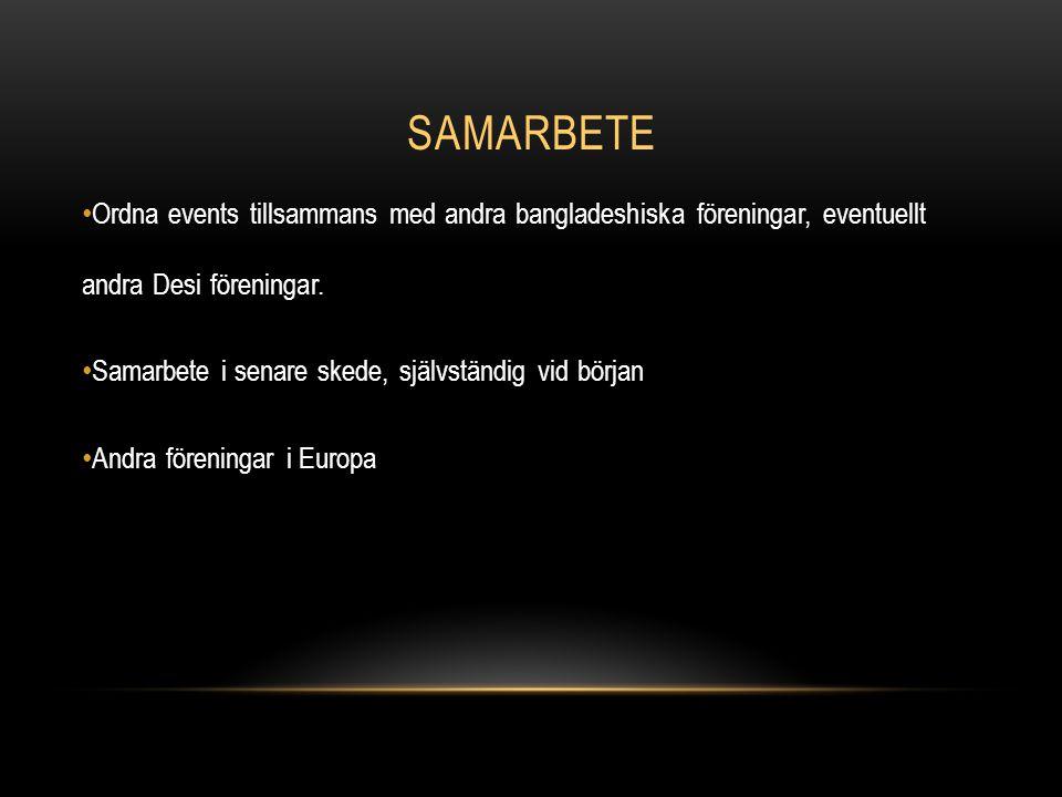 SAMARBETE Ordna events tillsammans med andra bangladeshiska föreningar, eventuellt andra Desi föreningar.