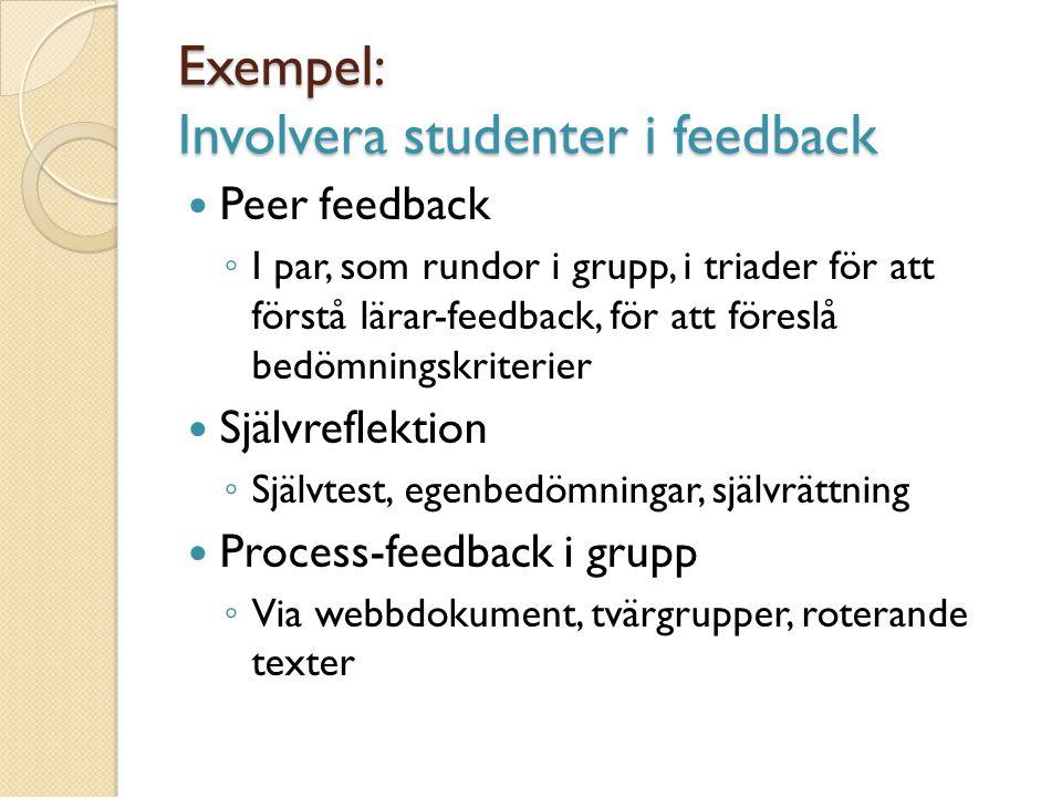 Exempel: Involvera studenter i feedback Peer feedback ◦ I par, som rundor i grupp, i triader för att förstå lärar-feedback, för att föreslå bedömnings