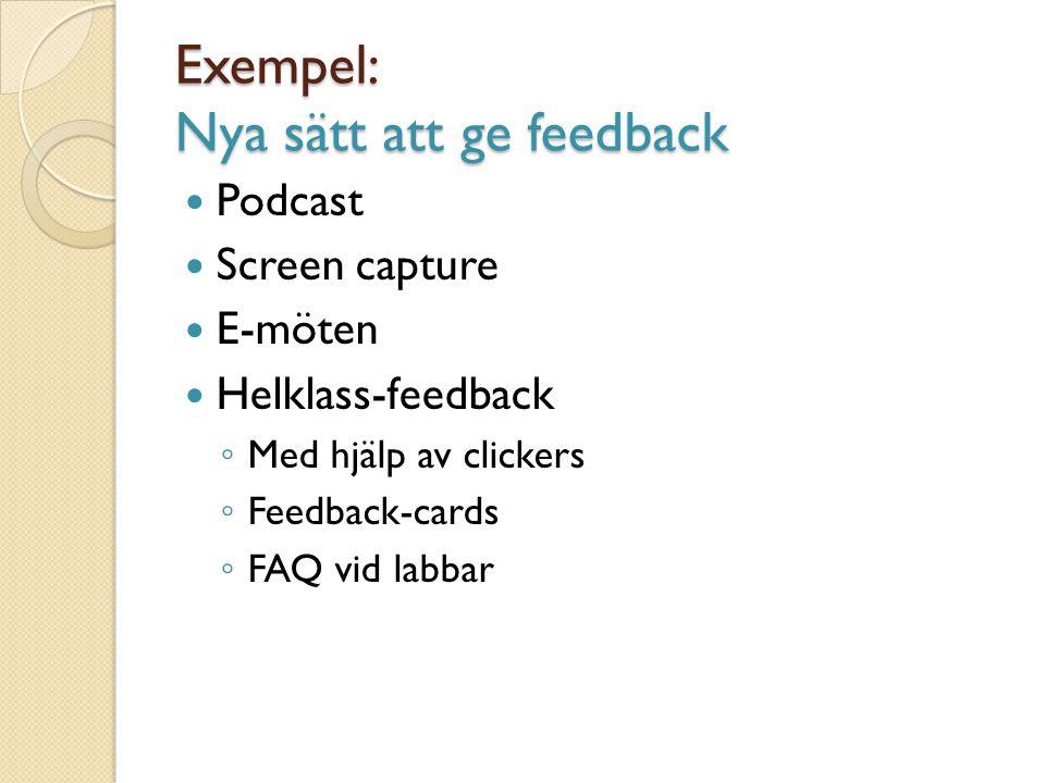 Exempel: Nya sätt att ge feedback Podcast Screen capture E-möten Helklass-feedback ◦ Med hjälp av clickers ◦ Feedback-cards ◦ FAQ vid labbar