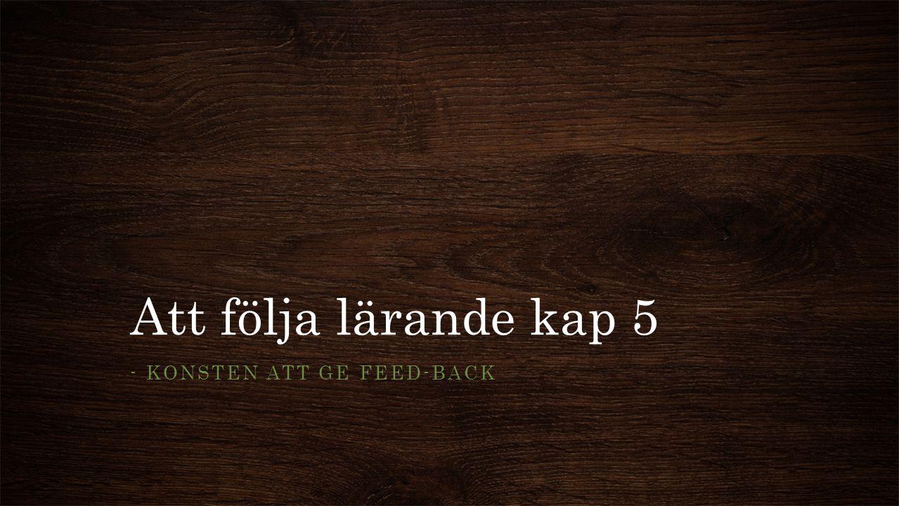 Att följa lärande kap 5 - KONSTEN ATT GE FEED-BACK