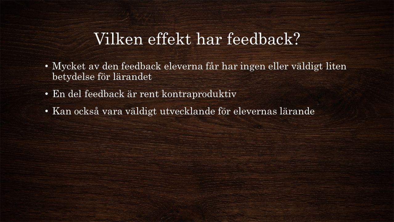 Vilken effekt har feedback? Mycket av den feedback eleverna får har ingen eller väldigt liten betydelse för lärandet En del feedback är rent kontrapro