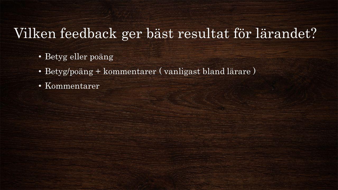Vilken feedback ger bäst resultat för lärandet? Betyg eller poäng Betyg/poäng + kommentarer ( vanligast bland lärare ) Kommentarer