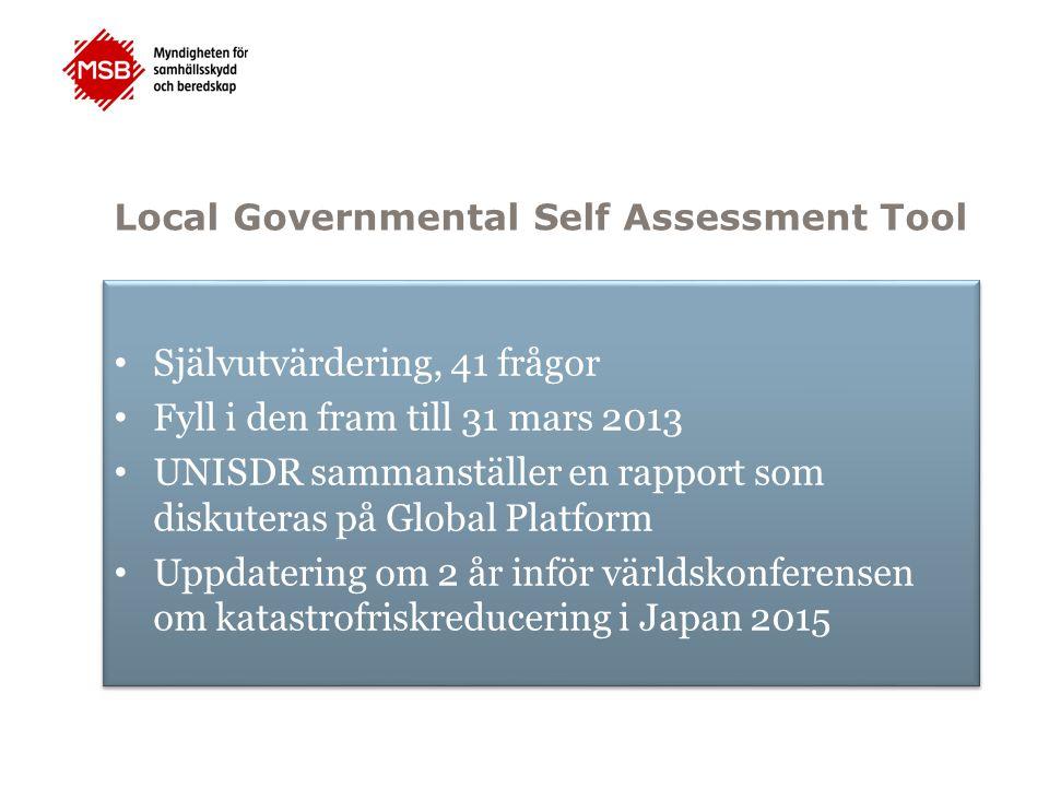 Local Governmental Self Assessment Tool LGSAT Självutvärdering, 41 frågor Fyll i den fram till 31 mars 2013 UNISDR sammanställer en rapport som diskut
