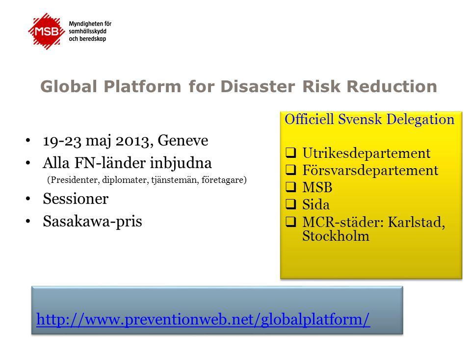 Global Platform for Disaster Risk Reduction 19-23 maj 2013, Geneve Alla FN-länder inbjudna (Presidenter, diplomater, tjänstemän, företagare) Sessioner
