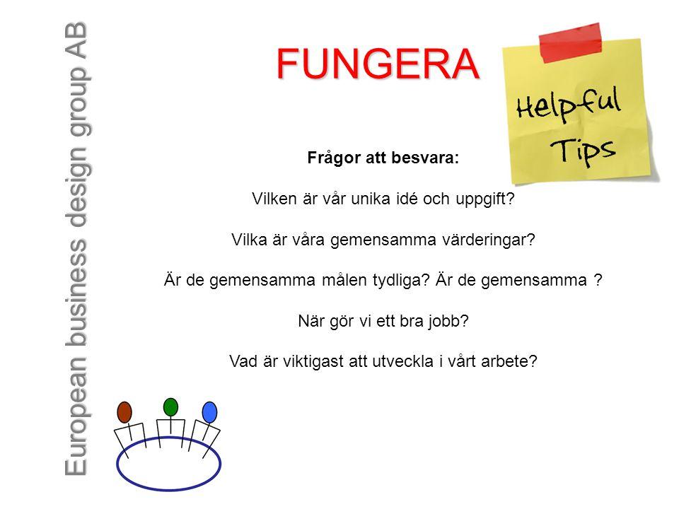 European business design group AB FUNGERA Frågor att besvara: Vilken är vår unika idé och uppgift? Vilka är våra gemensamma värderingar? Är de gemensa