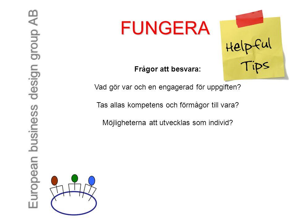 European business design group AB FUNGERA Frågor att besvara: Vad gör var och en engagerad för uppgiften? Tas allas kompetens och förmågor till vara?