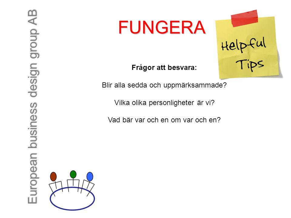European business design group AB FUNGERA Frågor att besvara: Blir alla sedda och uppmärksammade? Vilka olika personligheter är vi? Vad bär var och en
