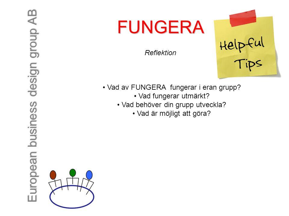 European business design group AB FUNGERA Reflektion Vad av FUNGERA fungerar i eran grupp? Vad fungerar utmärkt? Vad behöver din grupp utveckla? Vad ä