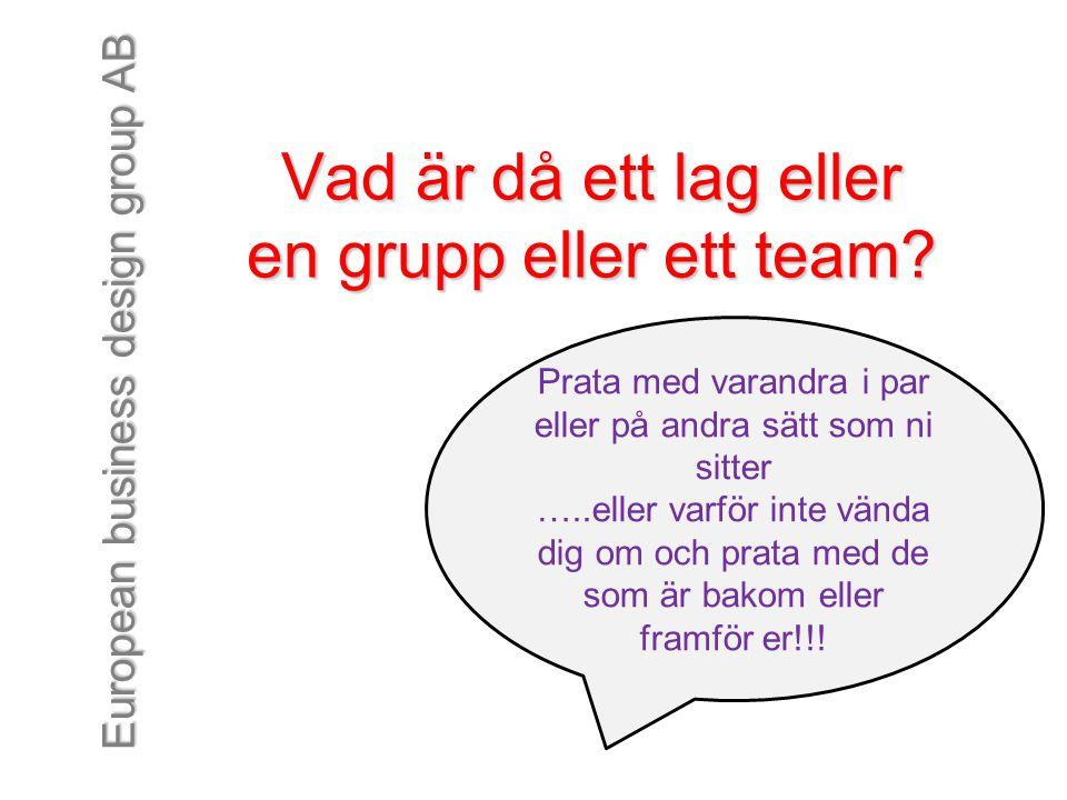 European business design group AB Prata med varandra i par eller på andra sätt som ni sitter …..eller varför inte vända dig om och prata med de som är