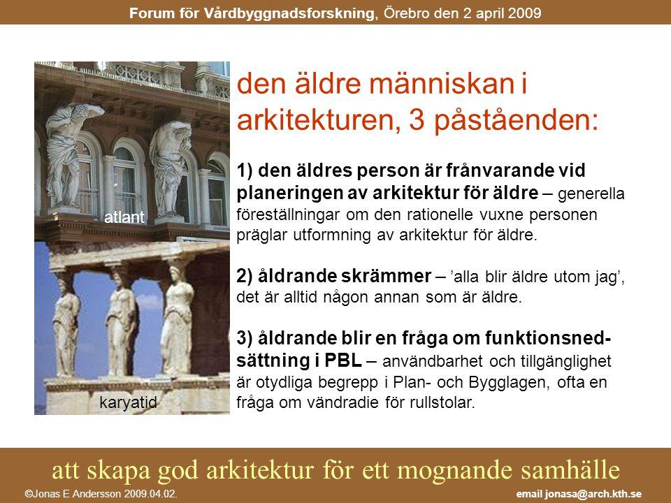 att skapa god arkitektur för ett mognande samhälle email jonasa@arch.kth.se©Jonas E Andersson 2009.04.02.