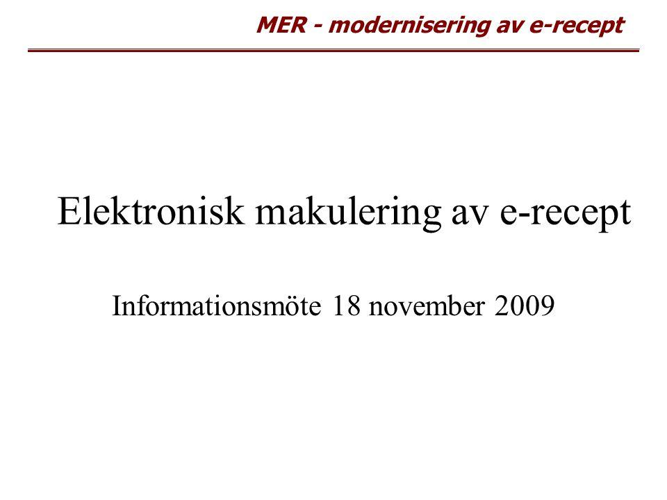 MER - modernisering av e-recept Orsak till makulering Fasta förval av orsak (samma för alla parter) 1.Fel patient 2.Fel läkemedel/vara/styrka/förpackning/dosering/ ändamål 3.Ändrat läkemedel/vara/styrka/förpackning/ dosering/ändamål 4.Övrigt med tvingande kommentarsfält 5.Utsatt läkemedel - förslag från remissen