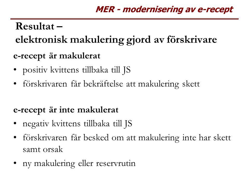MER - modernisering av e-recept Resultat – elektronisk makulering gjord av förskrivare e-recept är makulerat positiv kvittens tillbaka till JS förskri