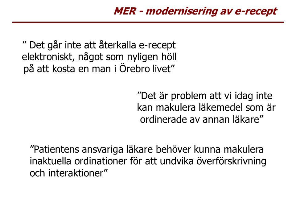 """MER - modernisering av e-recept """" Det går inte att återkalla e-recept elektroniskt, något som nyligen höll på att kosta en man i Örebro livet"""" """"Det är"""