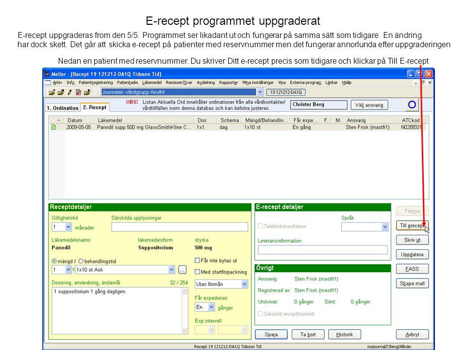 E-recept programmet uppgraderat E-recept uppgraderas from den 5/5. Programmet ser likadant ut och fungerar på samma sätt som tidigare. En ändring har