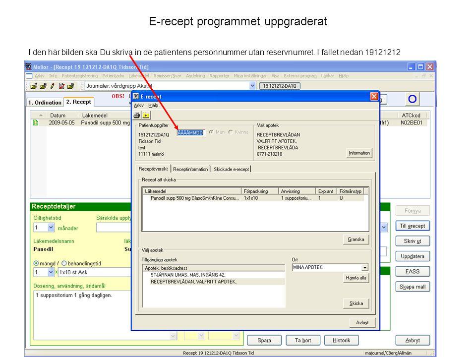 E-recept programmet uppgraderat Du kan inte skicka e-recept på patienter med reservnummer till den nationella receptbrevlådan Du måste välja ett specifikt Apotek där e-receptet ska hämtas ut.