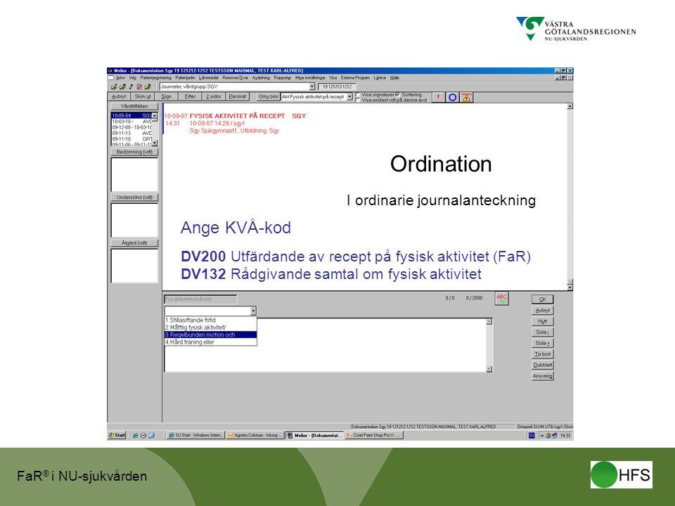FaR ® i NU-sjukvården Ordination I ordinarie journalanteckning Ange KVÅ-kod DV200 Utfärdande av recept på fysisk aktivitet (FaR) DV132 Rådgivande samtal om fysisk aktivitet
