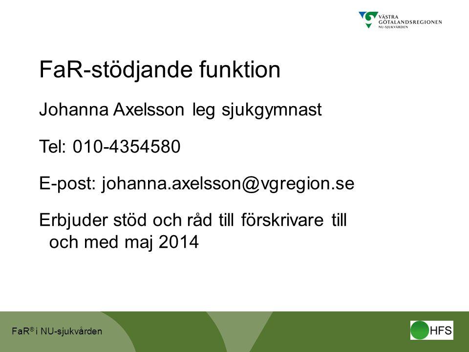 FaR ® i NU-sjukvården FaR-stödjande funktion Johanna Axelsson leg sjukgymnast Tel: 010-4354580 E-post: johanna.axelsson@vgregion.se Erbjuder stöd och råd till förskrivare till och med maj 2014