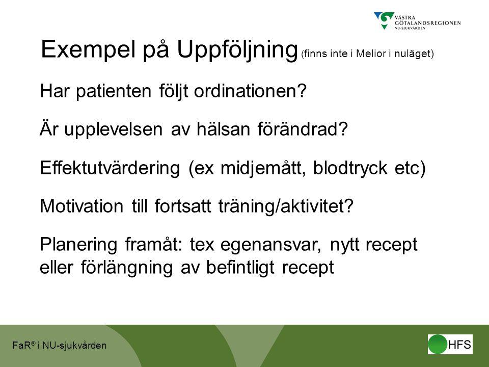 FaR ® i NU-sjukvården Exempel på Uppföljning ( finns inte i Melior i nuläget) Har patienten följt ordinationen.