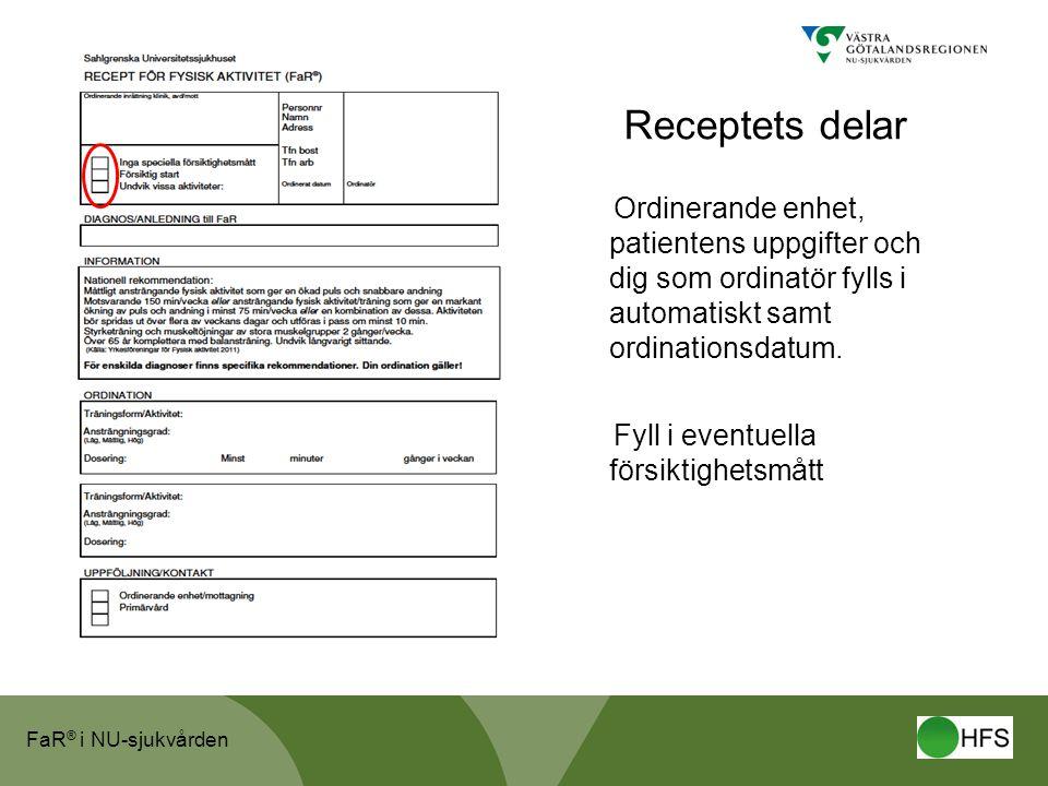 FaR ® i NU-sjukvården Receptets delar Ordinerande enhet, patientens uppgifter och dig som ordinatör fylls i automatiskt samt ordinationsdatum.