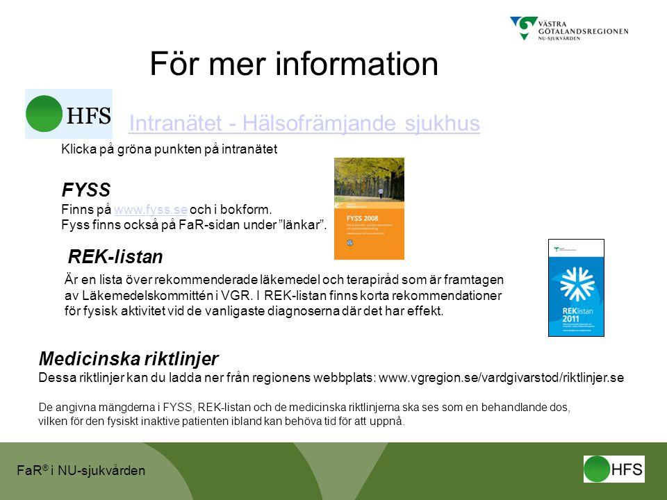 FaR ® i NU-sjukvården För mer information Intranätet - Hälsofrämjande sjukhus Klicka på gröna punkten på intranätet FYSS Finns på www.fyss.se och i bokform.