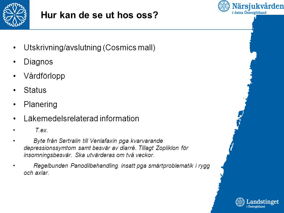 Hur kan de se ut hos oss? Utskrivning/avslutning (Cosmics mall) Diagnos Vårdförlopp Status Planering Läkemedelsrelaterad information T.ex. Byte från S