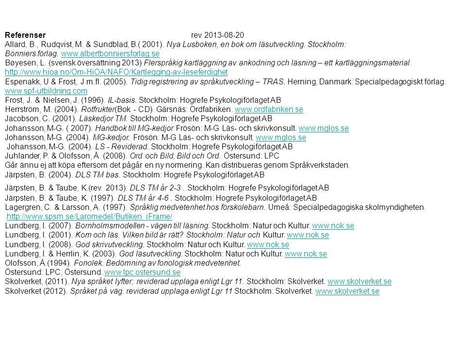 Referenserrev 2013-08-20 Allard, B., Rudqvist, M. & Sundblad, B.( 2001). Nya Lusboken, en bok om läsutveckling. Stockholm: Bonniers förlag. www.albert