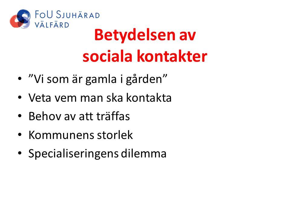 """Betydelsen av sociala kontakter """"Vi som är gamla i gården"""" Veta vem man ska kontakta Behov av att träffas Kommunens storlek Specialiseringens dilemma"""
