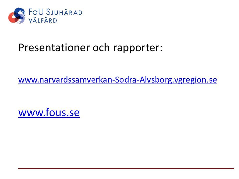 Presentationer och rapporter: www.narvardssamverkan-Sodra-Alvsborg.vgregion.se www.fous.se