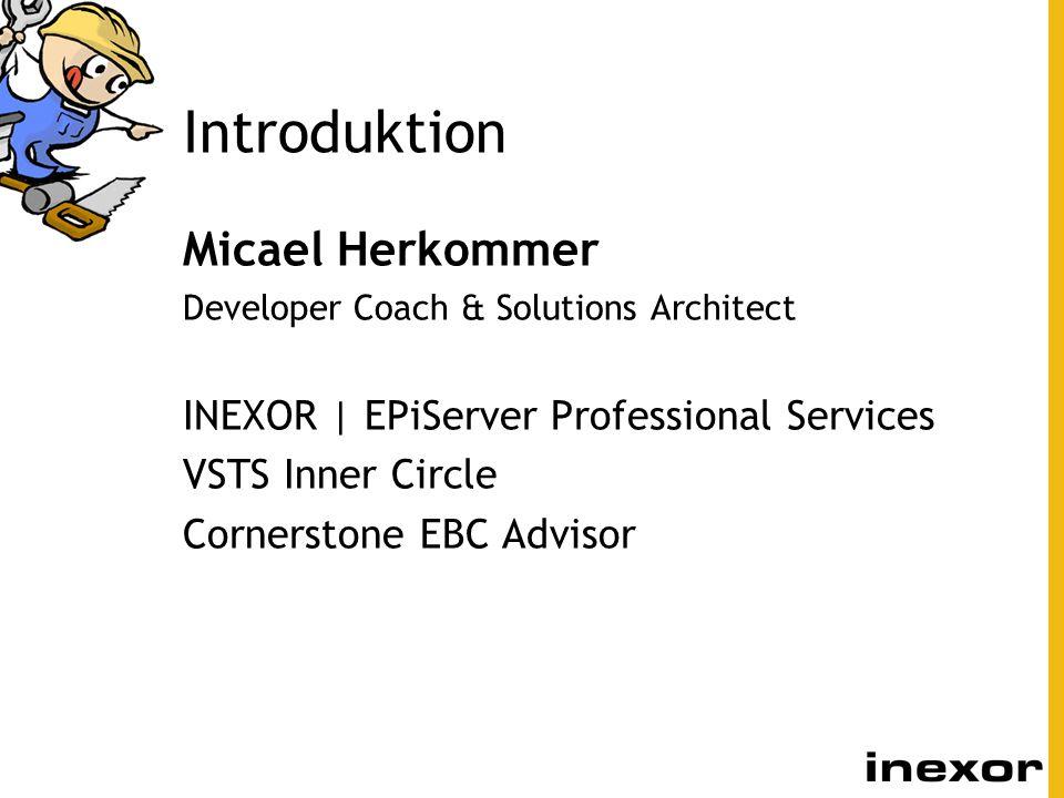 Introduktion Micael Herkommer Developer Coach & Solutions Architect INEXOR | EPiServer Professional Services VSTS Inner Circle Cornerstone EBC Advisor
