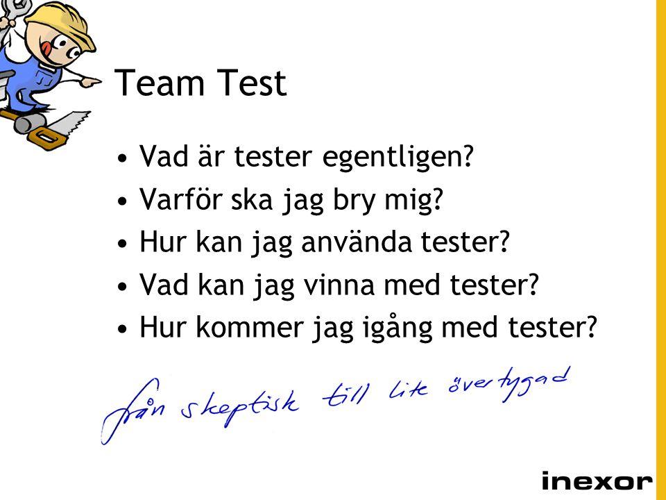 Team Test Vad är tester egentligen? Varför ska jag bry mig? Hur kan jag använda tester? Vad kan jag vinna med tester? Hur kommer jag igång med tester?