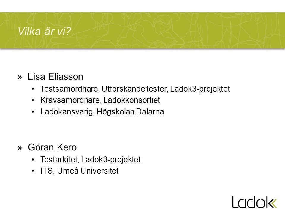 Vilka är vi? »Lisa Eliasson Testsamordnare, Utforskande tester, Ladok3-projektet Kravsamordnare, Ladokkonsortiet Ladokansvarig, Högskolan Dalarna »Gör