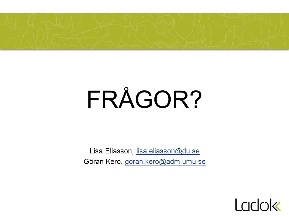 FRÅGOR? Lisa Eliasson, lisa.eliasson@du.selisa.eliasson@du.se Göran Kero, goran.kero@adm.umu.segoran.kero@adm.umu.se