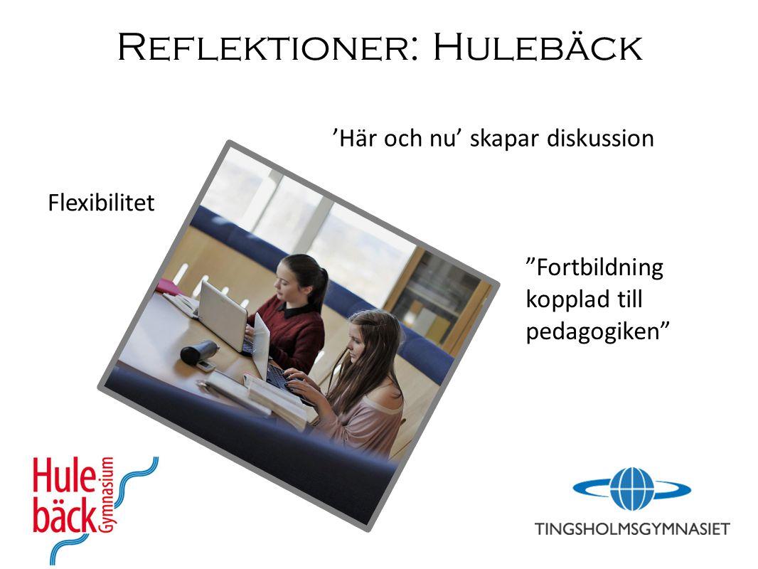 Reflektioner: Hulebäck Flexibilitet 'Här och nu' skapar diskussion Fortbildning kopplad till pedagogiken