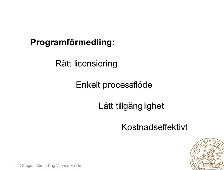 LDC Programförmedling / Alonso Acosta Programförmedling: Rätt licensiering Enkelt processflöde Lätt tillgänglighet Kostnadseffektivt Summering