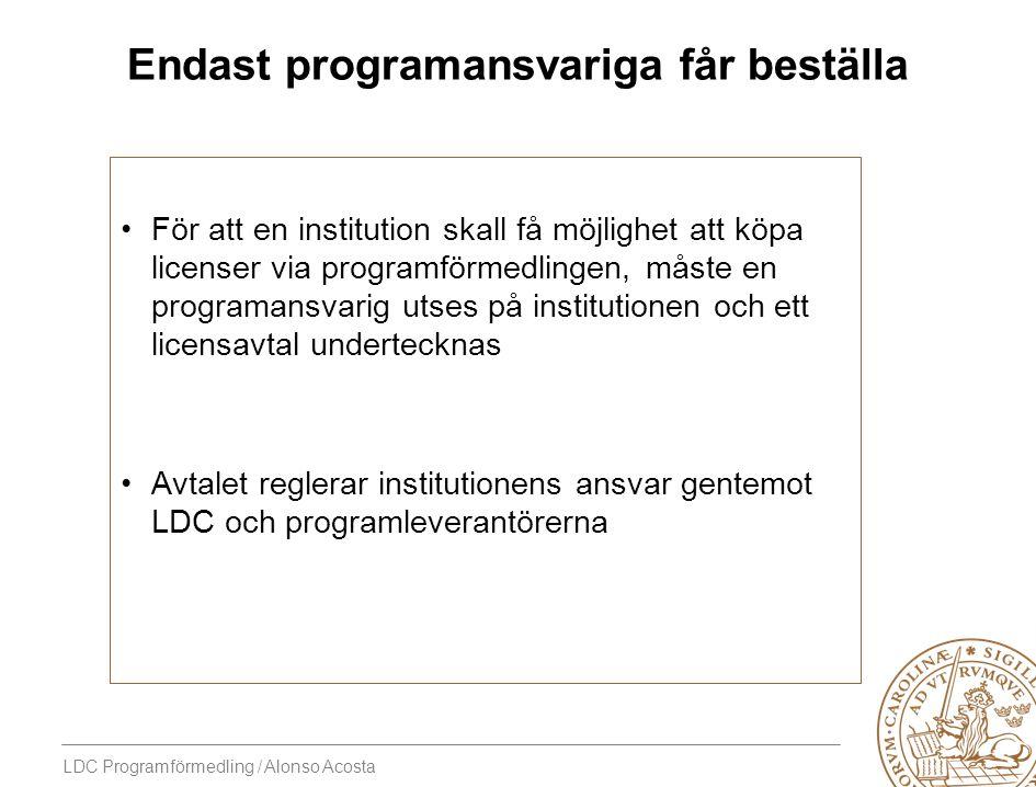 LDC Programförmedling / Alonso Acosta För att en institution skall få möjlighet att köpa licenser via programförmedlingen, måste en programansvarig ut