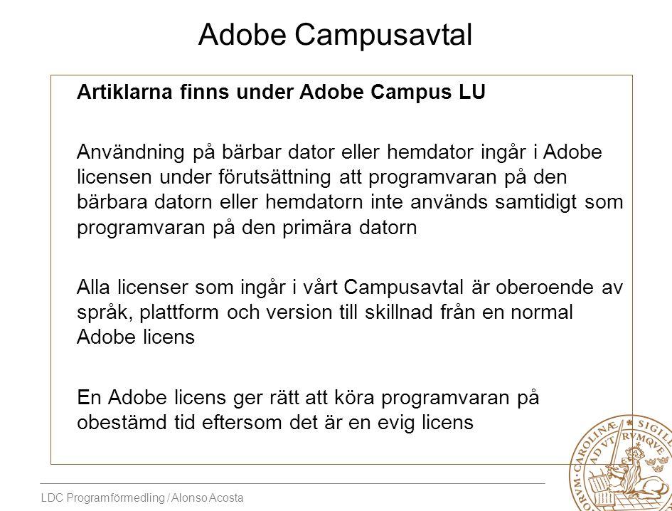 LDC Programförmedling / Alonso Acosta Adobe Campusavtal Artiklarna finns under Adobe Campus LU Användning på bärbar dator eller hemdator ingår i Adobe