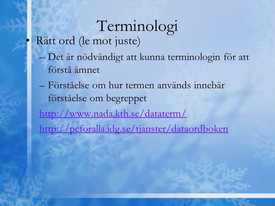 Terminologi Rätt ord (le mot juste) –Det är nödvändigt att kunna terminologin för att förstå ämnet –Förståelse om hur termen används innebär förståels