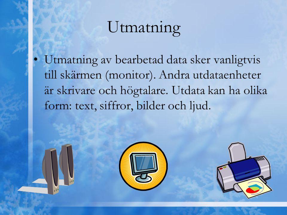 Utmatning Utmatning av bearbetad data sker vanligtvis till skärmen (monitor). Andra utdataenheter är skrivare och högtalare. Utdata kan ha olika form: