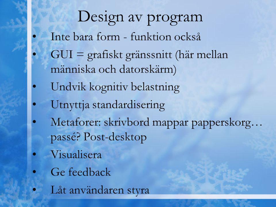 Design av program Inte bara form - funktion också GUI = grafiskt gränssnitt (här mellan människa och datorskärm) Undvik kognitiv belastning Utnyttja s