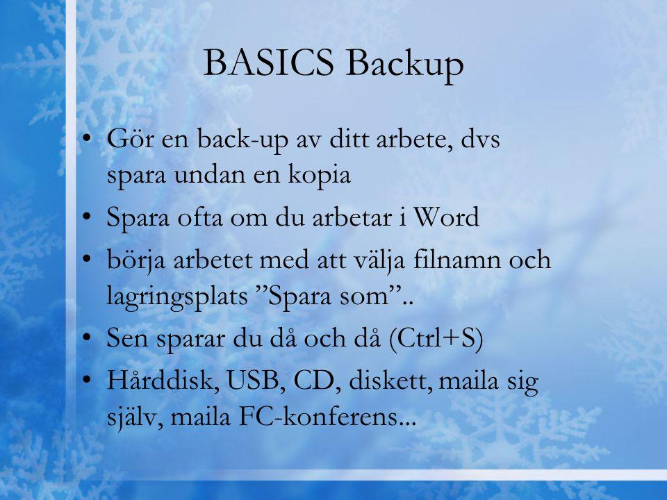 BASICS Backup Gör en back-up av ditt arbete, dvs spara undan en kopia Spara ofta om du arbetar i Word börja arbetet med att välja filnamn och lagrings