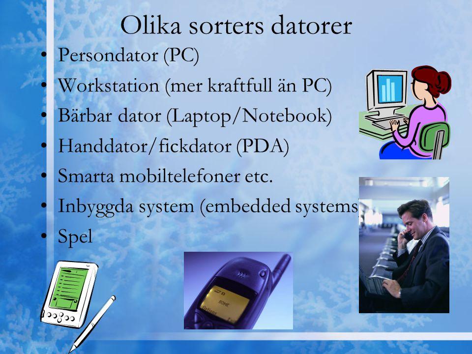 Olika sorters datorer Persondator (PC) Workstation (mer kraftfull än PC) Bärbar dator (Laptop/Notebook) Handdator/fickdator (PDA) Smarta mobiltelefone
