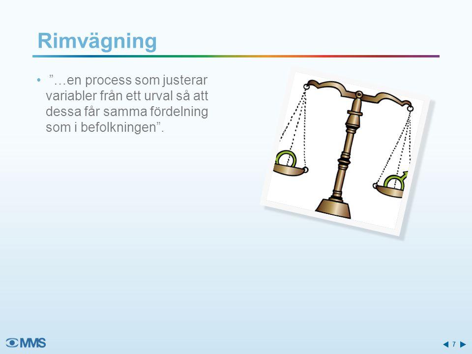 """Rimvägning """"…en process som justerar variabler från ett urval så att dessa får samma fördelning som i befolkningen"""". 7"""