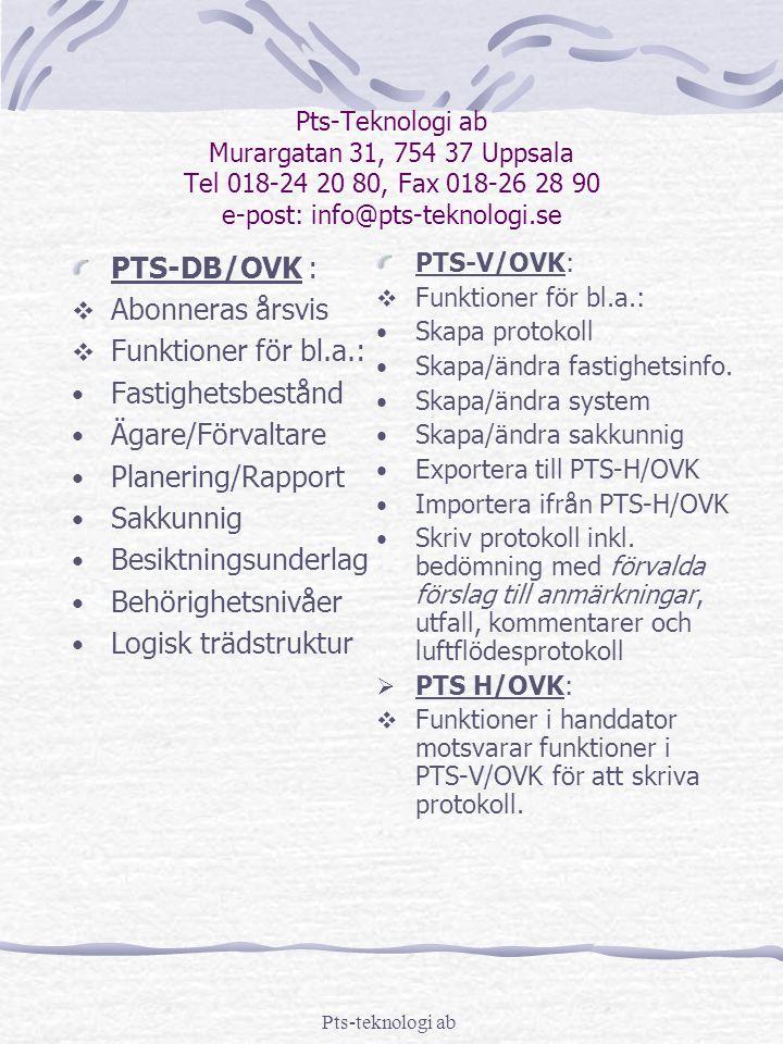 Pts-teknologi ab Pts-Teknologi ab Murargatan 31, 754 37 Uppsala Tel 018-24 20 80, Fax 018-26 28 90 e-post: info@pts-teknologi.se PTS-DB/OVK :  Abonne