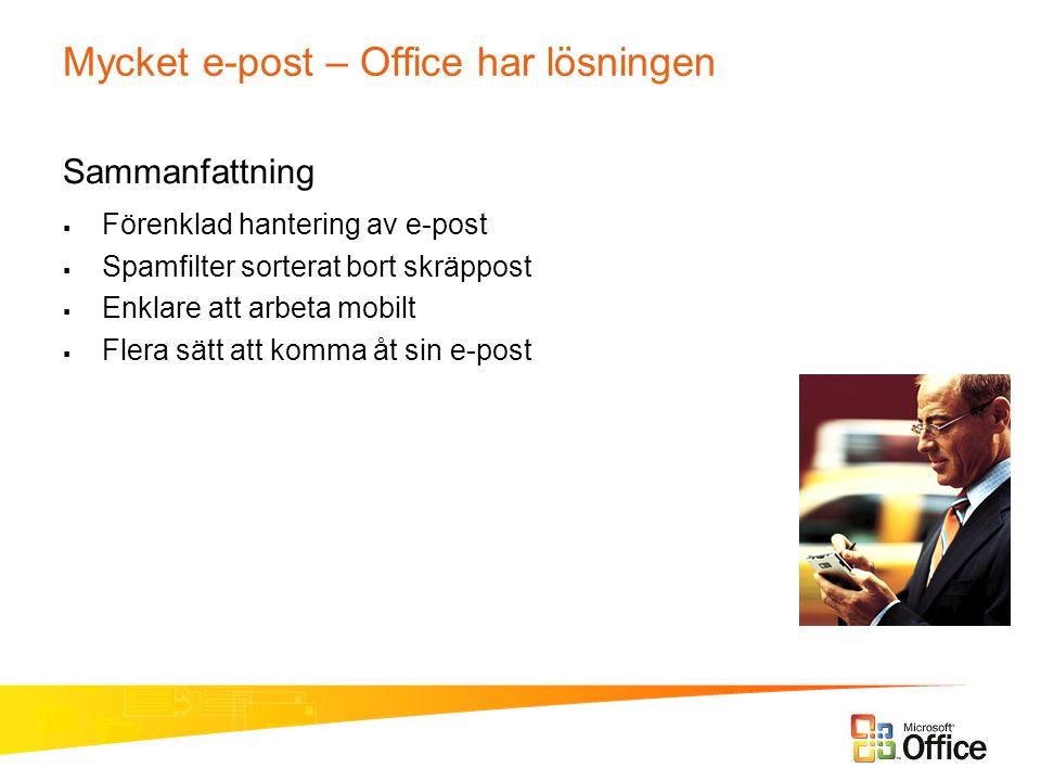 Mycket e-post – Office har lösningen Sammanfattning  Förenklad hantering av e-post  Spamfilter sorterat bort skräppost  Enklare att arbeta mobilt 