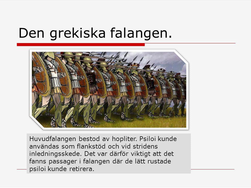 Den grekiska falangen. Huvudfalangen bestod av hopliter. Psiloi kunde användas som flankstöd och vid stridens inledningsskede. Det var därför viktigt