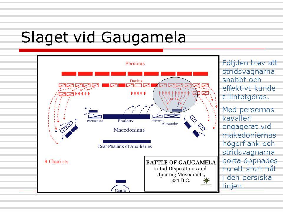 Slaget vid Gaugamela Följden blev att stridsvagnarna snabbt och effektivt kunde tillintetgöras. Med persernas kavalleri engagerat vid makedoniernas hö
