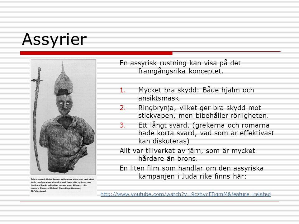 Assyrier En assyrisk rustning kan visa på det framgångsrika konceptet. 1.Mycket bra skydd: Både hjälm och ansiktsmask. 2.Ringbrynja, vilket ger bra sk