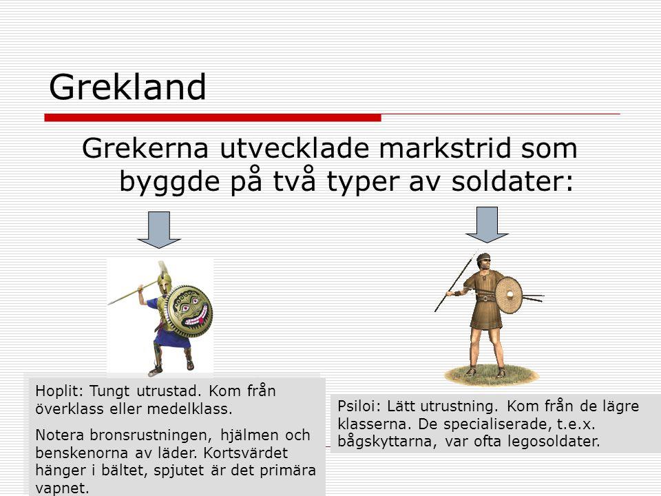 Grekland Grekerna utvecklade markstrid som byggde på två typer av soldater: Hoplit: Tungt utrustad. Kom från överklass eller medelklass. Notera bronsr